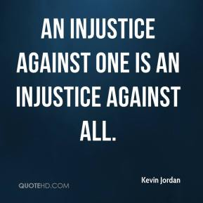 kevin-jordan-quote-an-injustice-against-one-is-an-injustice-against