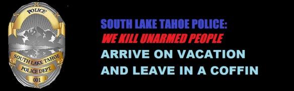 SOUTH LAKE TAHOE POLICE KILL UNARMED MAN